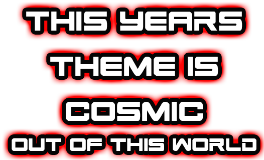 This years theme is Cosmic - Out Of This World